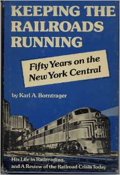 Keeping The Railroads Running by Karl A Borntrager (1974)