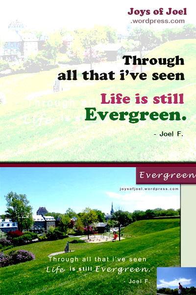 life is evergreen, poem about life, rhyming poems, joys of joel poems, inspirational quote