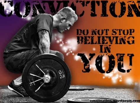Conviction-do not stop believing in you