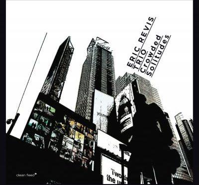 Eric Revis Trio \ Crowded Solitudes