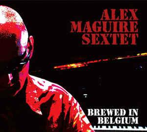 Alex Maguire Sextet \ Brewed in Belgium