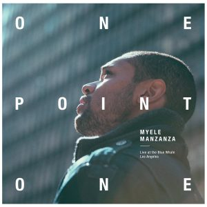 Myele Manzanza  OnePointOne (Live At The Blue Whale)